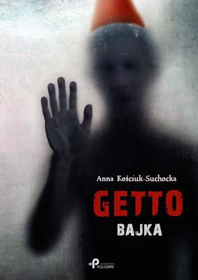 Anna Kościuk-Suchocka - Getto - bajka
