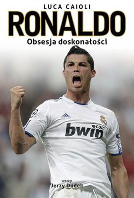 Luca Caioli - Ronaldo. Obsesja doskonałości / Luca Caioli - Ronaldo. Una ambicion sin limites