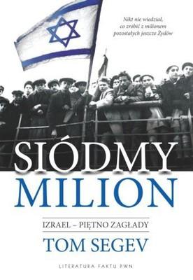 Tom Segev - Siódmy Milion. Izrael – Piętno zagłady