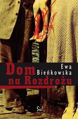 Ewa Bieńkowska - Dom na Rozdrożu