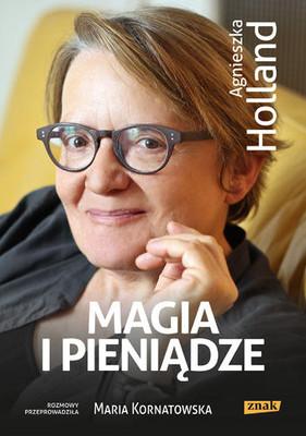 Agnieszka Holland, Maria Kornatowska - Magia i pieniądze