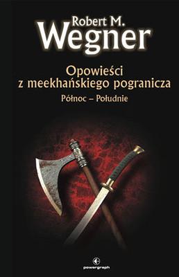 Robert M. Wegner - Opowieści z meekhańskiego pogranicza. Północ-południe