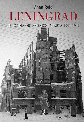 Anna Reid - Leningrad. Tragedia oblężonego miasta 1941-1944