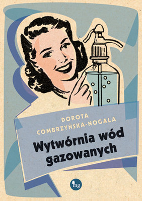 Dorota Combrzyńska-Nogala - Wytwórnia wód gazowanych