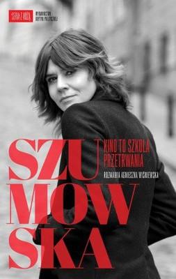 Małgorzata Szumowska, Agnieszka Wiśniewska - Szumowska. Kino to szkoła przetrwania