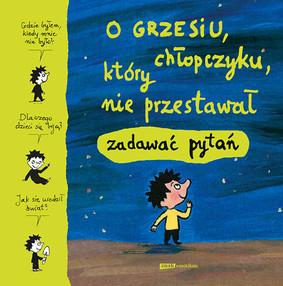 O Grzesiu, chłopczyku, który nie przestawał zadawać pytań