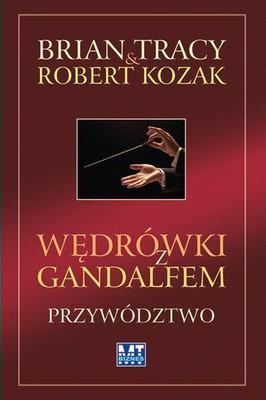 Brian Tracy, Robert Kozak - Wędrówki z Gandalfem. Przywództwo