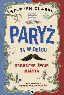 Stephen Clarke - Paryż na widelcu / Stephen Clarke - Paris Revealed. The Secret Life of the City