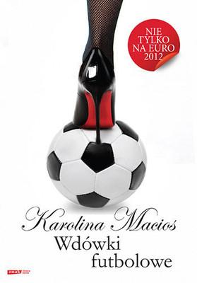 Karolina Macios - Wdówki futbolowe