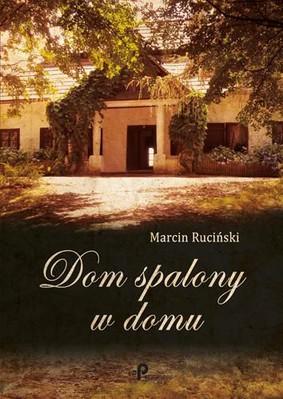 Marcin Ruciński - Dom spalony w domu