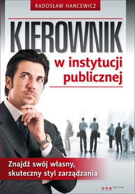 Radosław Hancewicz - Kierownik w instytucji publicznej. Znajdź swój własny, skuteczny styl zarządzania
