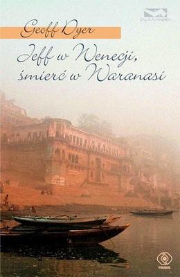 Geoff Dyer - Jeff w Wenecji, śmierć w Waranasi / Geoff Dyer - Jeff in Venice, Death in Varanasi