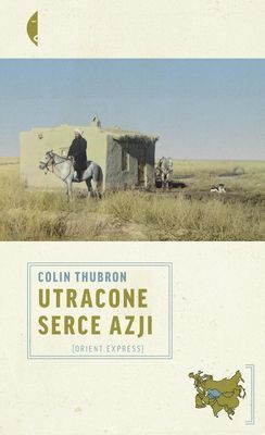 Colin Thubron - Utracone serce Azji / Colin Thubron - The Lost Heart of Asia