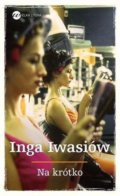 Inga Iwasiów - Na krótko