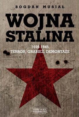 Bogdan Musial - Wojna Stalina 1939-1945. Terror, grabież, demontaże