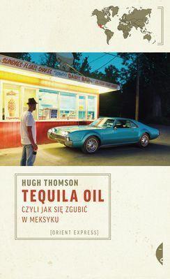 Hugh Thomson - Tequila Oil, czyli jak się zgubić w Meksyku / Hugh Thomson - Tequila Oil. Getting lost in Mexico