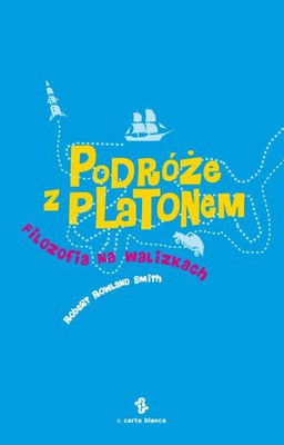 Robert Smith - Podróże z Platonem. Filozofia na walizkach
