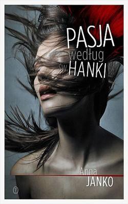 Anna Janko - Pasja według Św. Hanki
