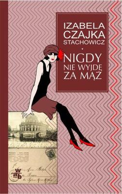 Izabela Czajka-Stachowicz - Nigdy nie wyjdę za mąż