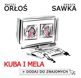 Maciej Orłoś, Henryk Sawka - Kuba i Mela. Dodaj do znajomych