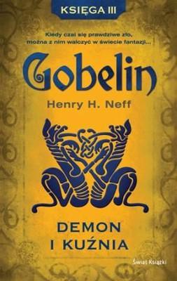 Henry H. Neff - Gobelin. Księga 3. Demon i kuźnia