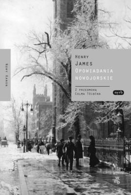 Henry James - Opowiadania nowojorskie / Henry James - The New York Stories of Henry James
