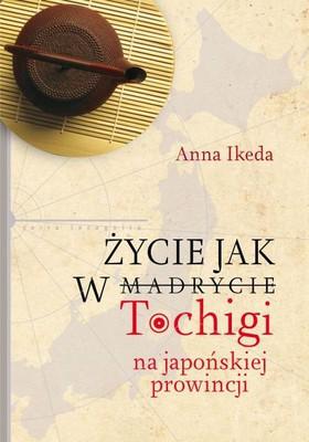 Anna Ikeda - Życie jak w Tochigi. Na japońskiej prowincji