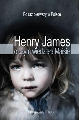Henry James - O czym wiedziała Maisie / Henry James - What Masie knew