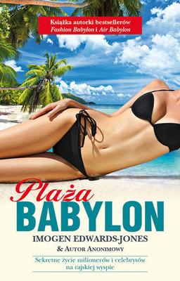Imogen Edwards-Jones - Plaża Babylon. Sekretne życie milionerów i celebrytów na rajskiej wyspie