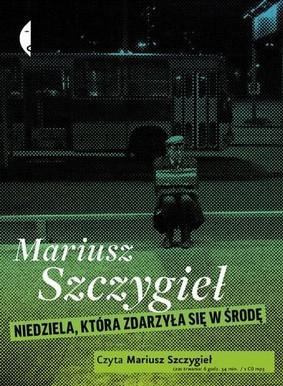 Mariusz Szczygieł - Niedziela która zdarzyła się w środę