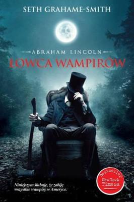 Seth Grahame-Smith - Abraham Lincoln. Łowca wampirów / Seth Grahame-Smith - Abraham Lincoln. Vampire Hunter