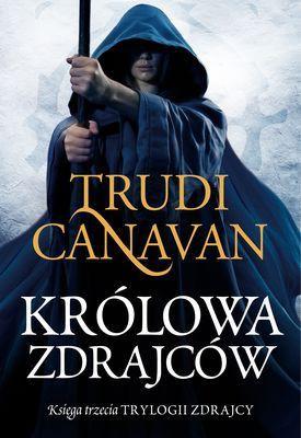 Trudi Canavan - Królowa Zdrajców. Trylogia Zdrajcy. Księga Trzecia