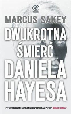 Marcus Sakey - Dwukrotna śmierć Daniela Hayesa / Marcus Sakey - The Two Deaths Of Daniel Hayes