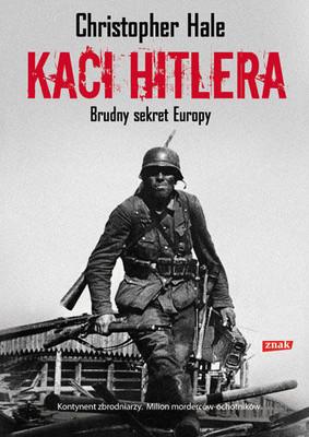 Christopher Hale - Kaci Hitlera. Brudny sekret Europy / Christopher Hale - Hitler's Foreign Executioners: Europe's Dirty Secret