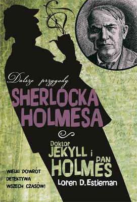 Loren D. Estleman - Doktor Jekyll i Pan Holmes. Dalsze przygody Sherlocka Holmesa / Loren D. Estleman - The Further Adventures of Sherlock Holmes: Dr. Jekyll and Mr. Holmes