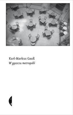 Karl-Markus Gauß - W gąszczu metropolii / Karl-Markus Gauß - Im Wald der Metropolen