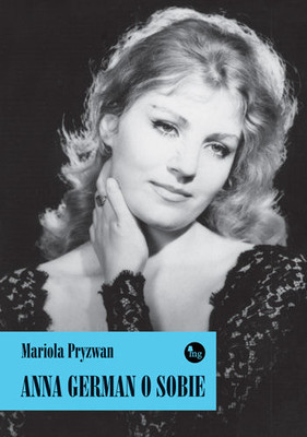 Mariola Pryzwan - Anna German o sobie