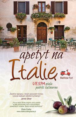Matthew Fort - Apetyt na Italię. Vespaniała podróż kulinarna / Matthew Fort - Eating up Italy: Voyages on a Vespa