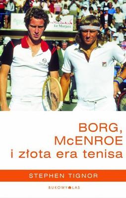 Stephen Tignor - Borg, McEnroe i złota era tenisa