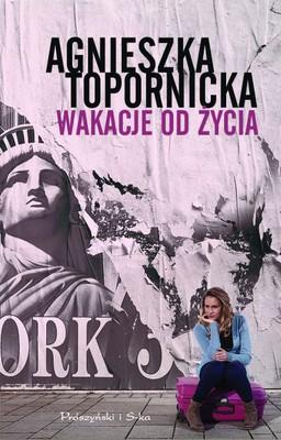 Agnieszka Topornicka - Wakacje od życia