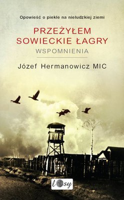 Józef Hermanowicz - Przeżyłem Sowieckie Łagry