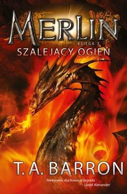 T.A. Barron - Merlin. Księga III. Szalejący ogień