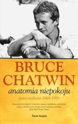Bruce Chatwin - Anatomia niepokoju. Pisma wybrane 1969-1989