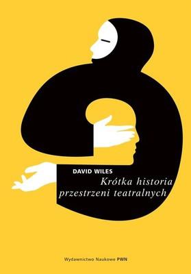 David Wiles - Krótka historia przestrzeni teatralnych