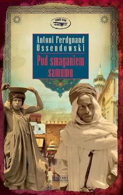 Antoni Ferdynand Ossendowski - Pod smaganiem samumu