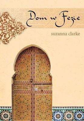 Suzanna Clarke - Dom w Fezie