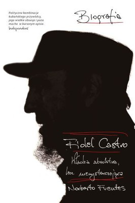 Norberto Fuentes - Fidel Castro. Władza absolutna / Norberto Fuentes - La Autobiografia de Fidel Castro