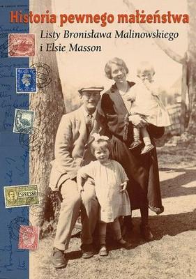 Historia pewnego małżeństwa. Listy Bronisława Malinowskiego / The Stroy of Marriage.The Letters of Bronislaw Malinowski and Elsie Masson