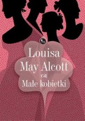 Louisa May Alcott - Małe kobietki / Louisa May Alcott - Little Women