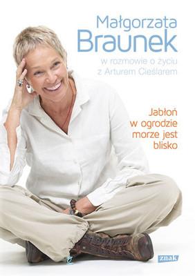 Małgorzata Braunek, Artur Cieślar - Jabłoń w ogrodzie, morze jest blisko. Małgorzata Braunek w rozmowie o życiu z Arturem Cieśla